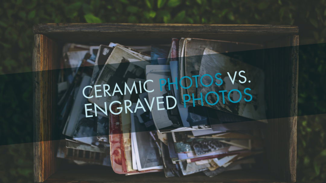 Ceramic Photos vs. Engraved Photos